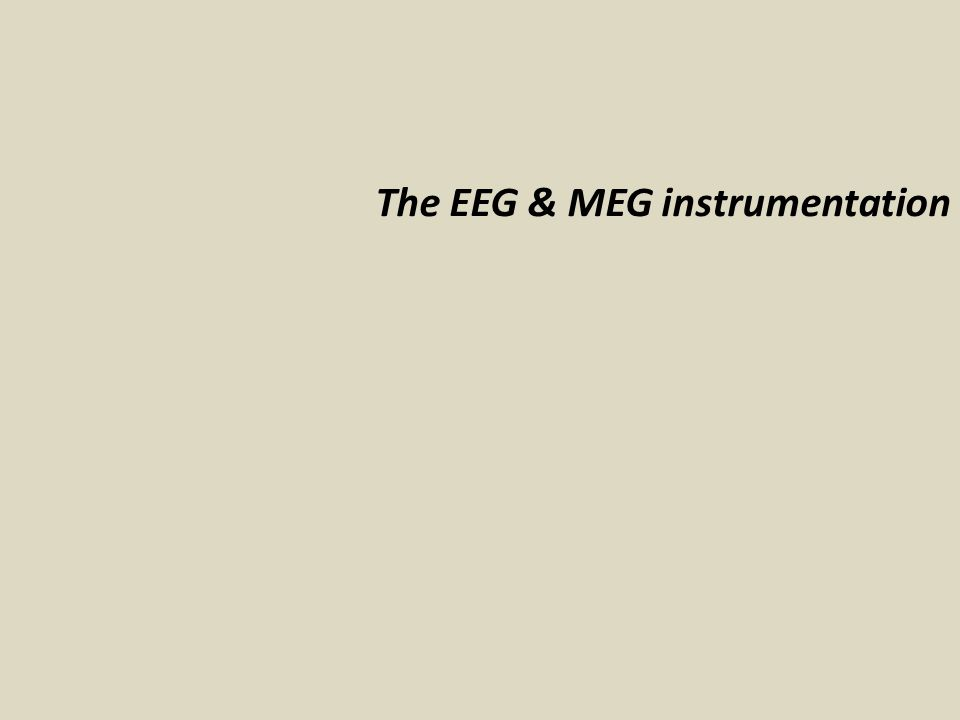 The EEG & MEG instrumentation