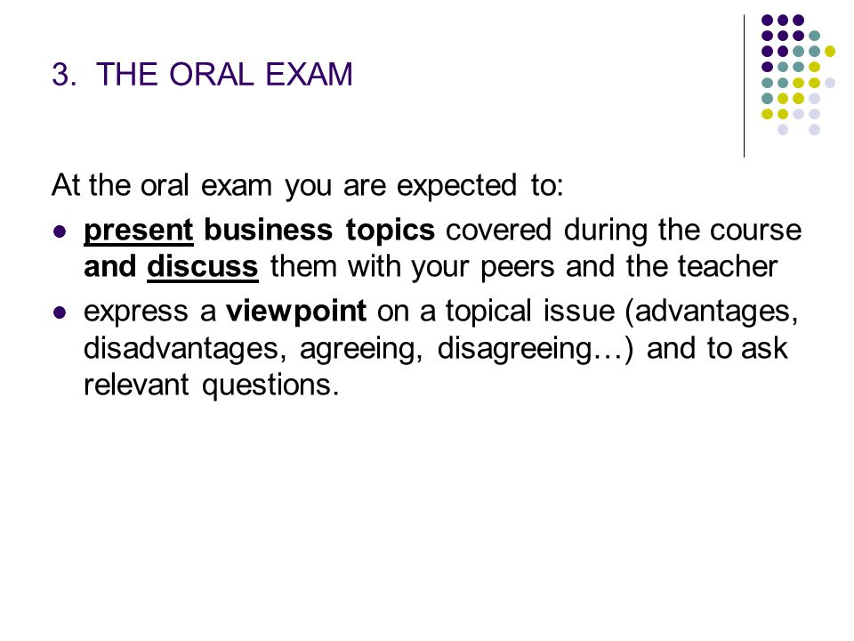 3. THE ORAL EXAM At the oral exam you are expected to: