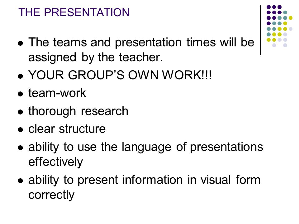 The teams and presentation times will be assigned by the teacher.