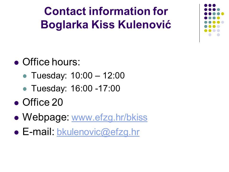 Contact information for Boglarka Kiss Kulenović Office hours: Tuesday: 10:00 – 12:00. Tuesday: 16:00 -17:00.