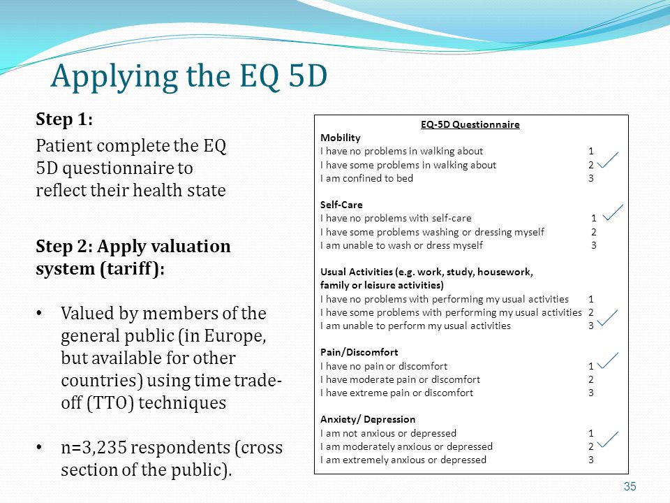 Applying the EQ 5D Step 1: Patient complete the EQ 5D questionnaire to reflect their health state.