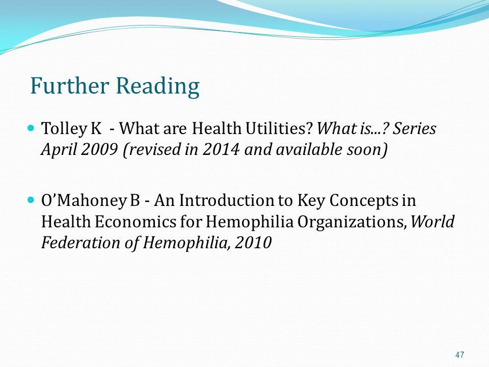 Further Reading Tolley K - What are Health Utilities What is... Series April 2009 (revised in 2014 and available soon)