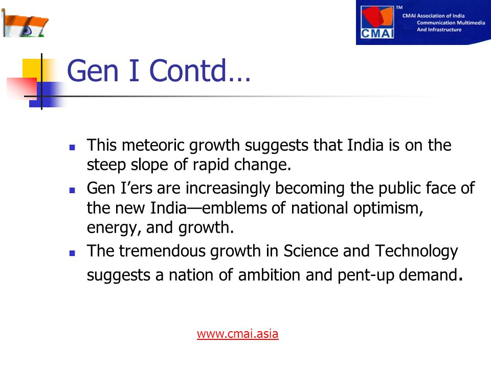 Gen I Contd… This meteoric growth suggests that India is on the steep slope of rapid change.