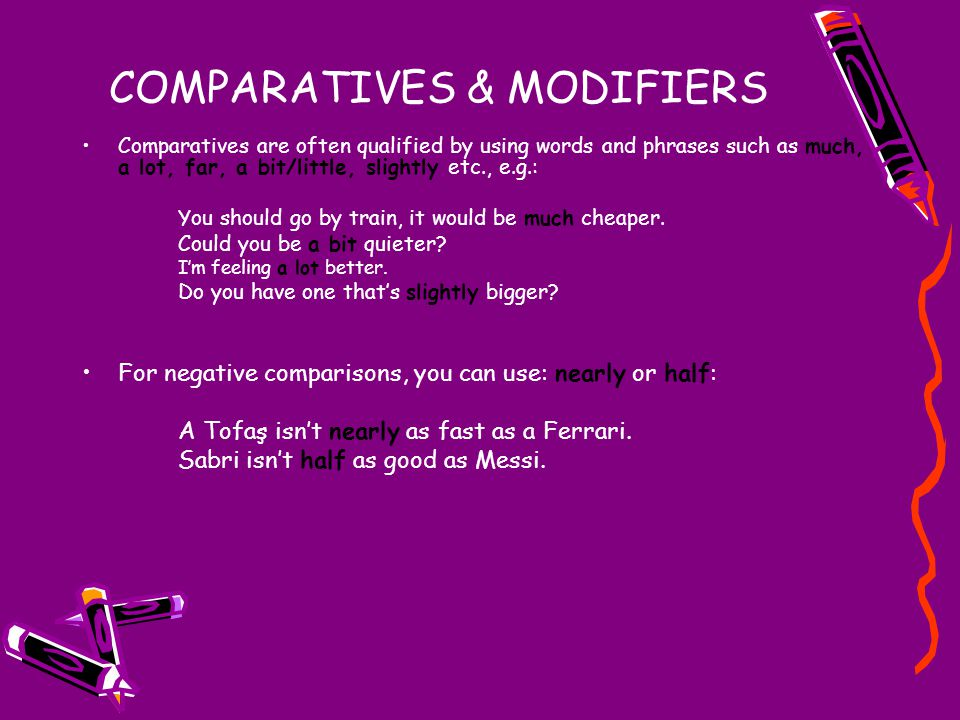 COMPARATIVES & MODIFIERS