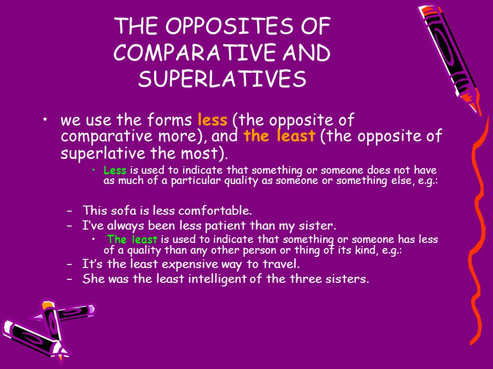 THE OPPOSITES OF COMPARATIVE AND SUPERLATIVES