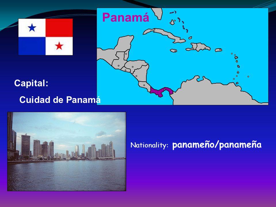 Panamá Capital: Cuidad de Panamá Nationality: panameño/panameña
