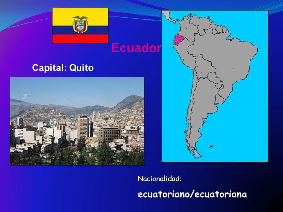 Ecuador Capital: Quito Nacionalidad: ecuatoriano/ecuatoriana