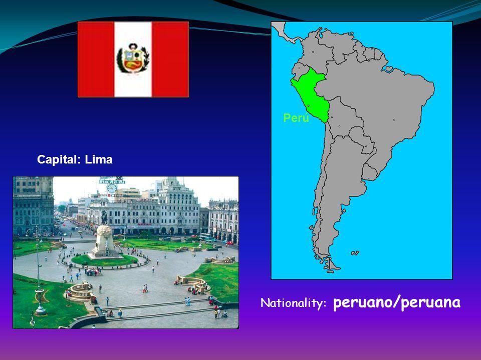 Perú Capital: Lima Nationality: peruano/peruana
