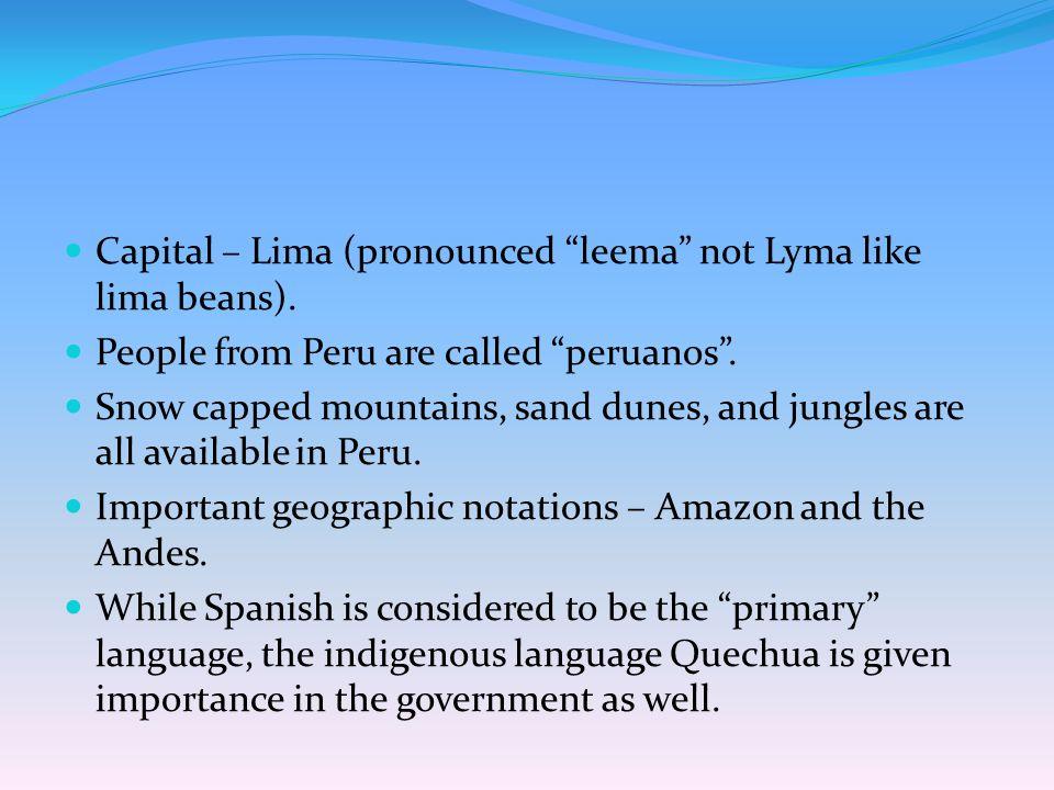 Capital – Lima (pronounced leema not Lyma like lima beans).