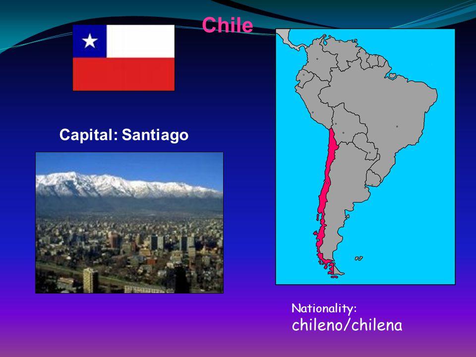 Chile Capital: Santiago Nationality: chileno/chilena