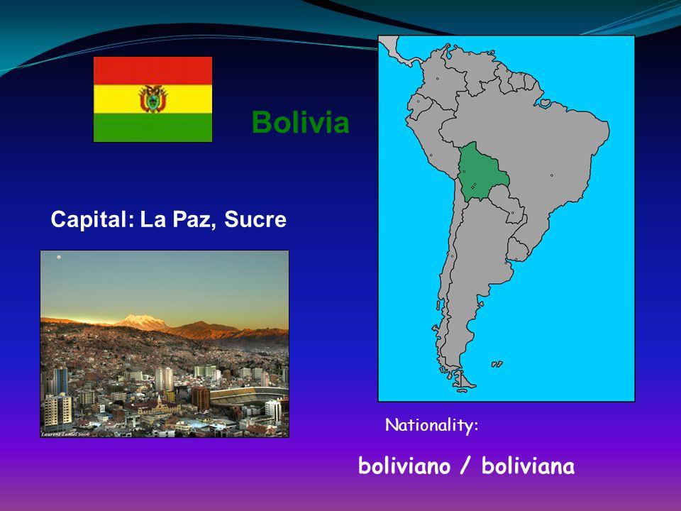 Bolivia Capital: La Paz, Sucre Nationality: boliviano / boliviana