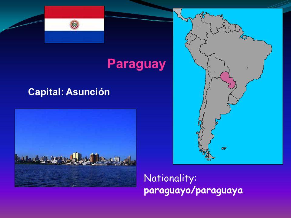 Paraguay Capital: Asunción Nationality: paraguayo/paraguaya