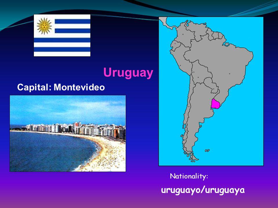 Uruguay Capital: Montevideo Nationality: uruguayo/uruguaya