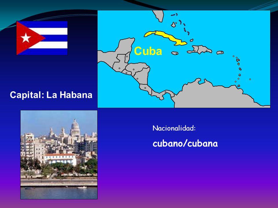 Cuba Capital: La Habana Nacionalidad: cubano/cubana