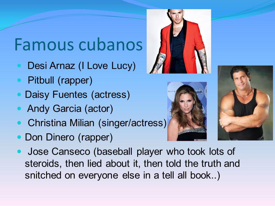 Famous cubanos Desi Arnaz (I Love Lucy) Pitbull (rapper)