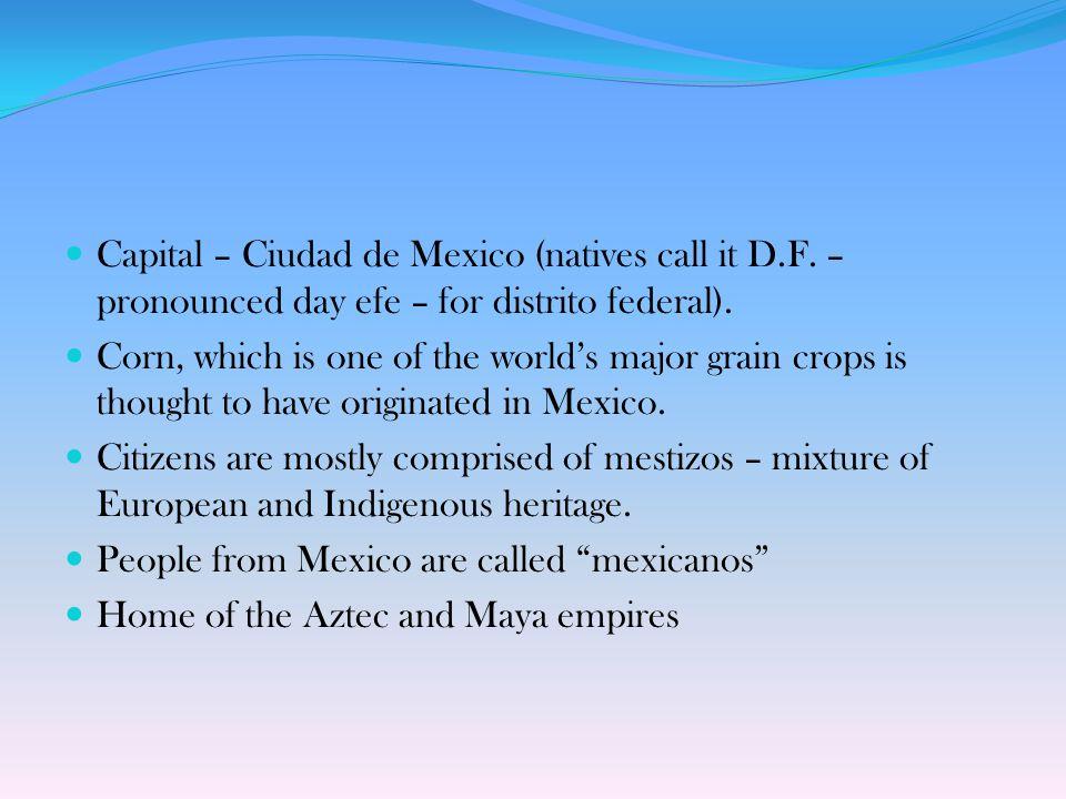 Capital – Ciudad de Mexico (natives call it D. F