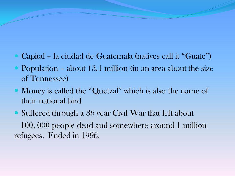 Capital – la ciudad de Guatemala (natives call it Guate )