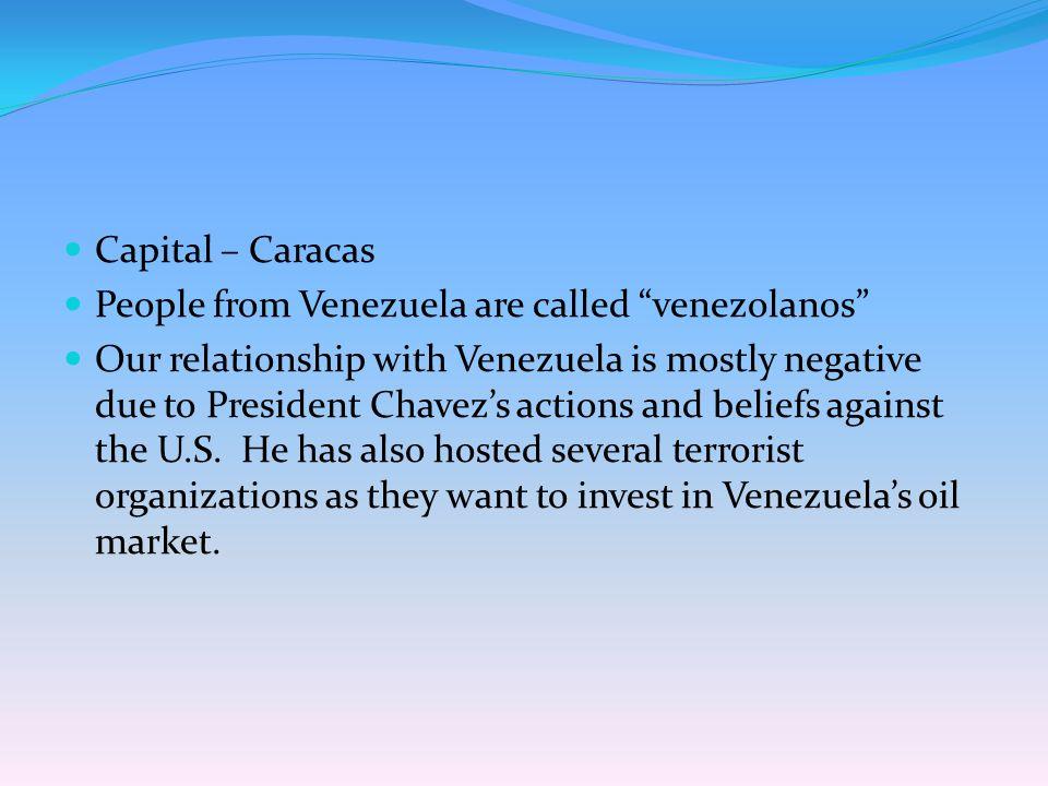 Capital – Caracas People from Venezuela are called venezolanos