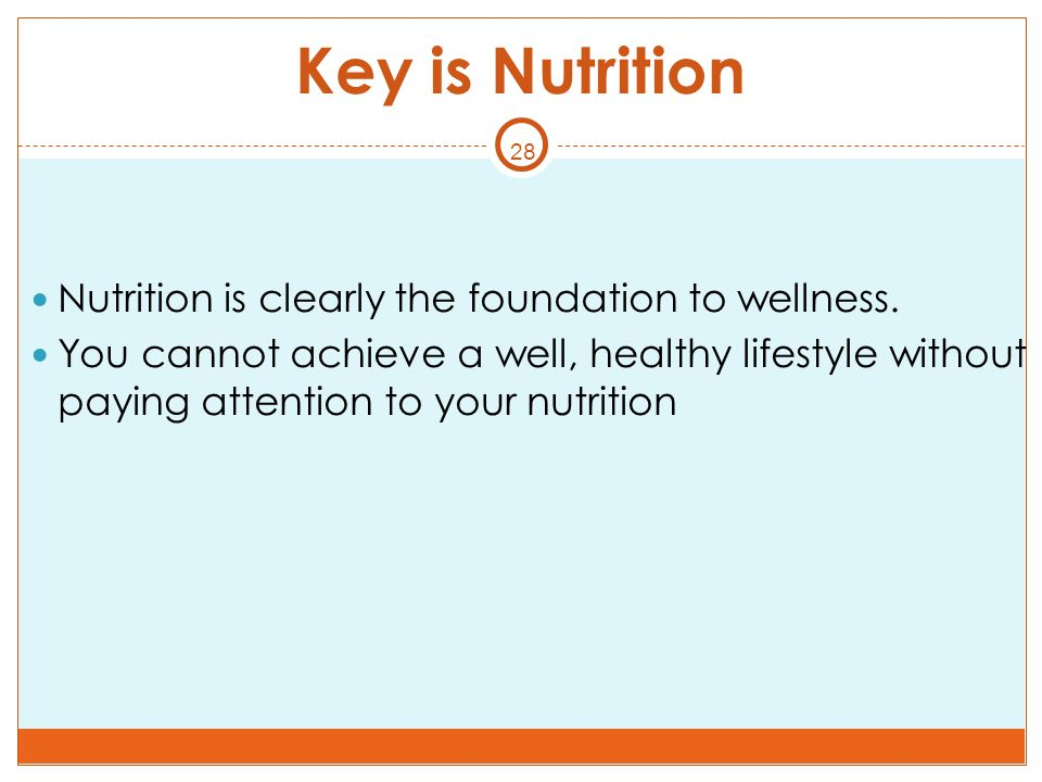 Key is Nutrition Nutrition is clearly the foundation to wellness.