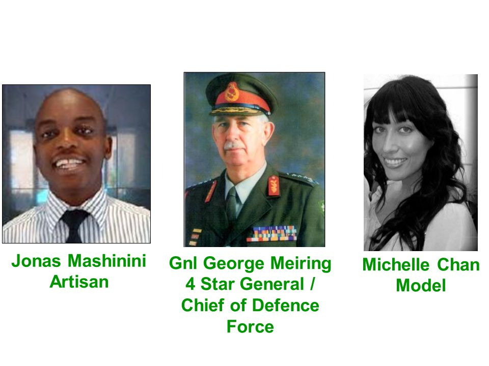 Jonas Mashinini Artisan. Gnl George Meiring. 4 Star General / Chief of Defence Force. Michelle Chan.