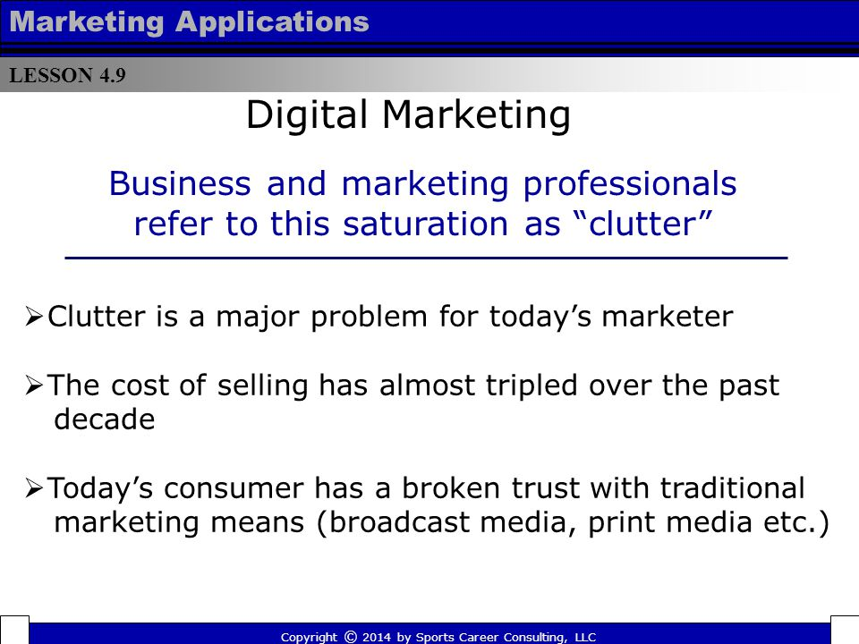 LESSON 4.9 Marketing Applications. Digital Marketing. Business and marketing professionals refer to this saturation as clutter