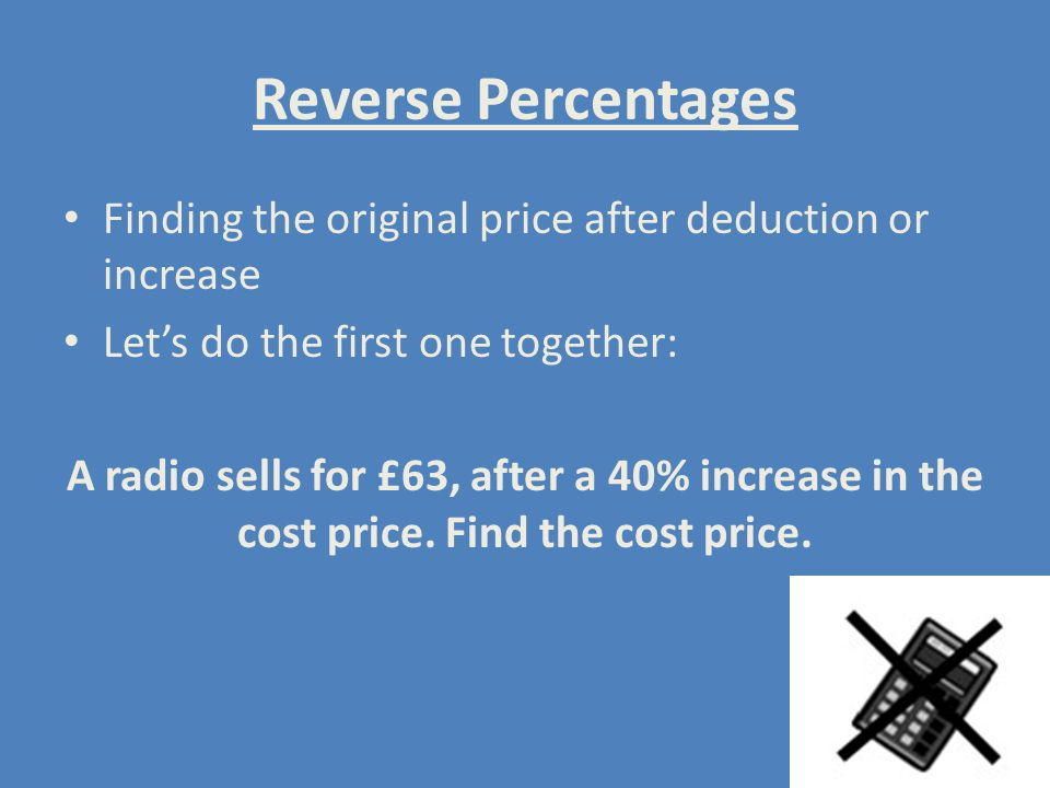 Reverse Percentages Finding the original price after deduction or increase. Let's do the first one together: