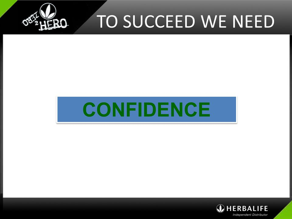 TO SUCCEED WE NEED CONFIDENCE