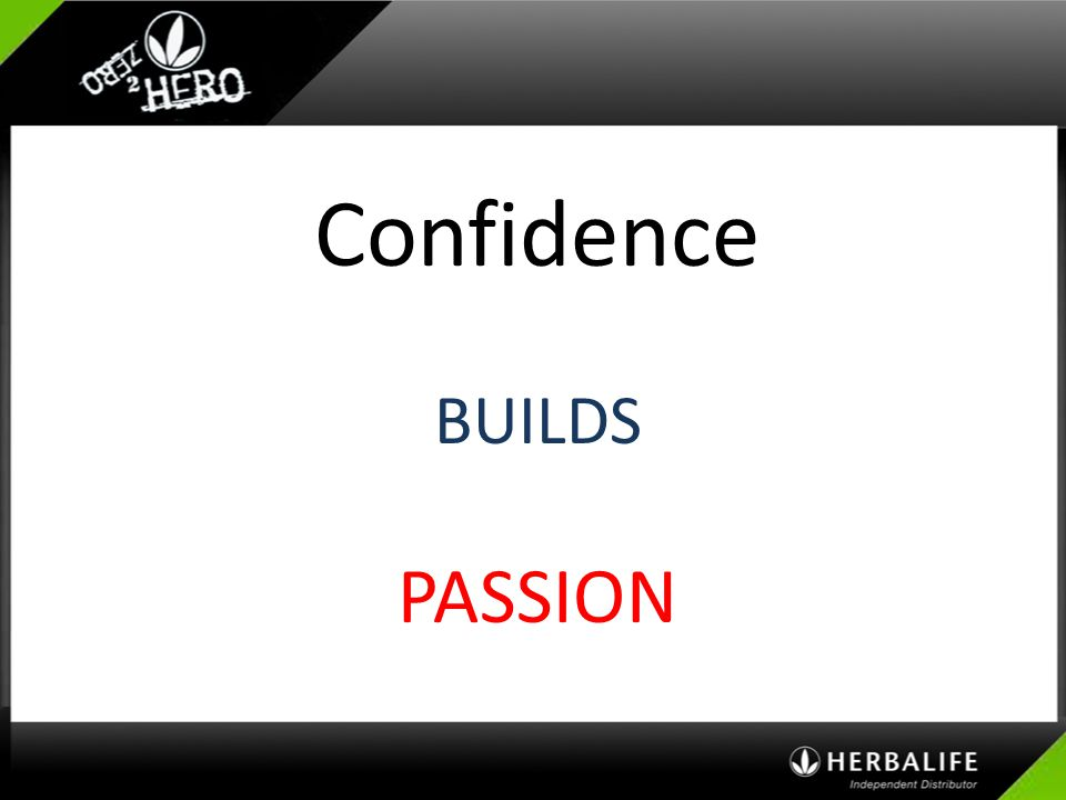 Confidence BUILDS PASSION