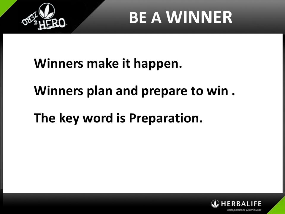 BE A WINNER Winners make it happen. Winners plan and prepare to win .