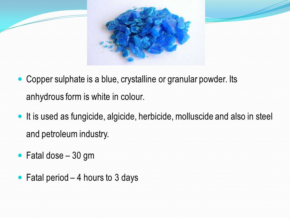 Copper sulphate is a blue, crystalline or granular powder
