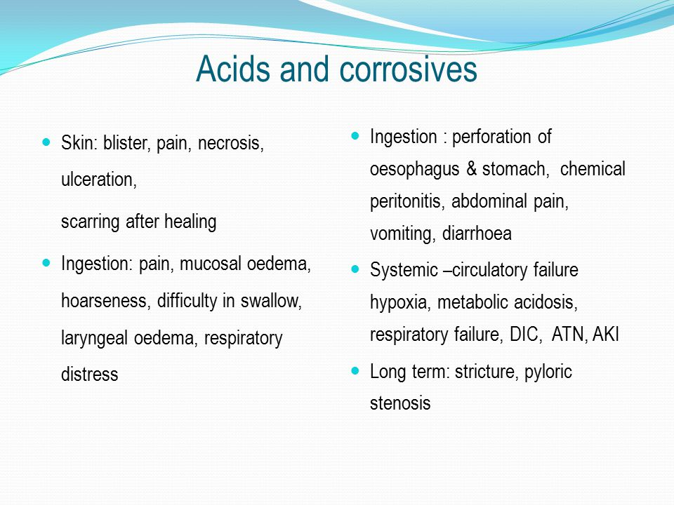 Acids and corrosives Skin: blister, pain, necrosis, ulceration, scarring after healing.