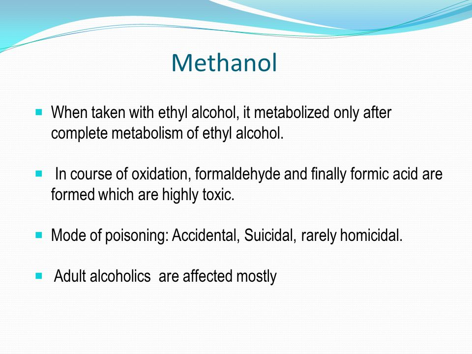 Methanol When taken with ethyl alcohol, it metabolized only after complete metabolism of ethyl alcohol.