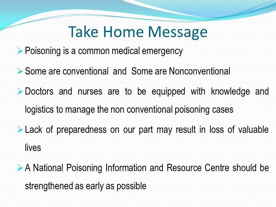 Take Home Message Poisoning is a common medical emergency