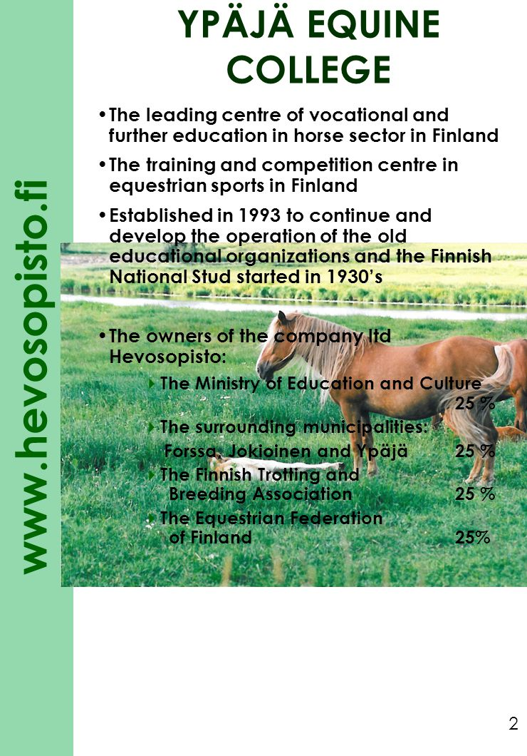 YPÄJÄ EQUINE COLLEGE The leading centre of vocational and further education in horse sector in Finland.