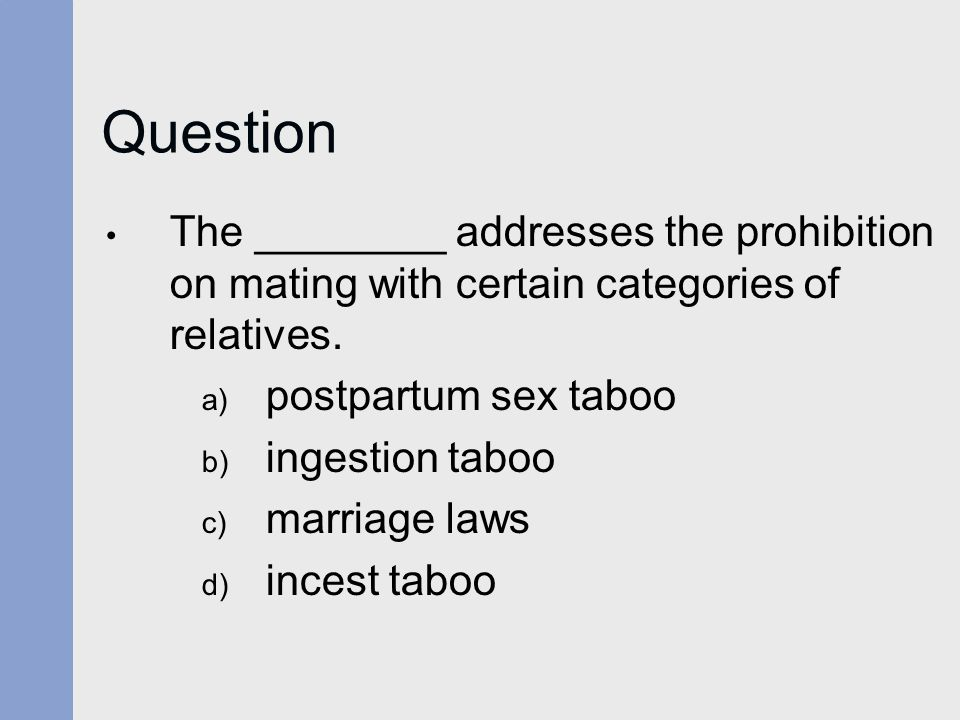 Question The ________ addresses the prohibition on mating with certain categories of relatives. postpartum sex taboo.