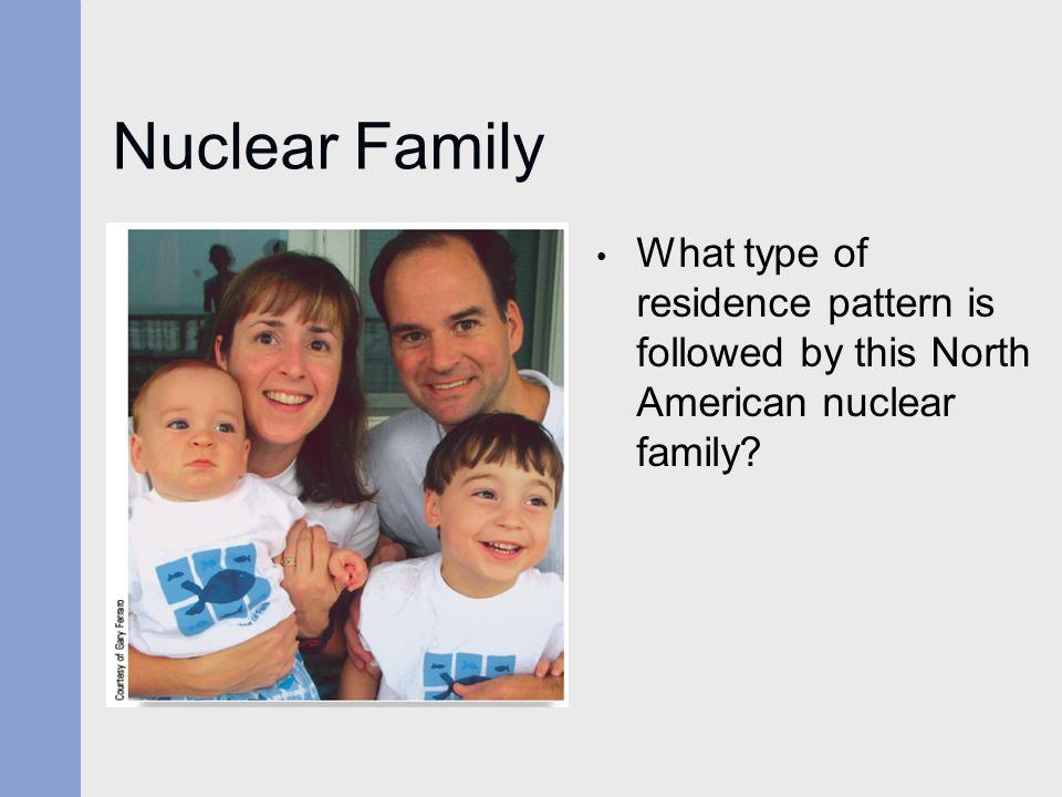 Nuclear Family What type of residence pattern is followed by this North American nuclear family