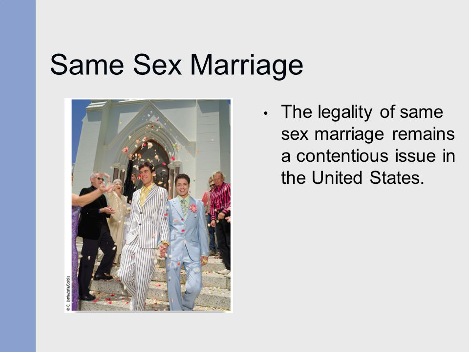 Same Sex Marriage The legality of same sex marriage remains a contentious issue in the United States.