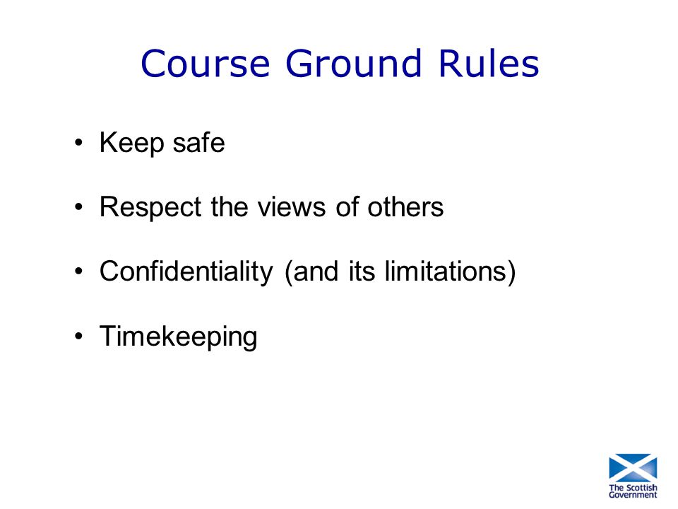 Course Ground Rules Keep safe Respect the views of others
