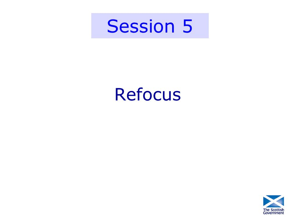Session 5 Refocus
