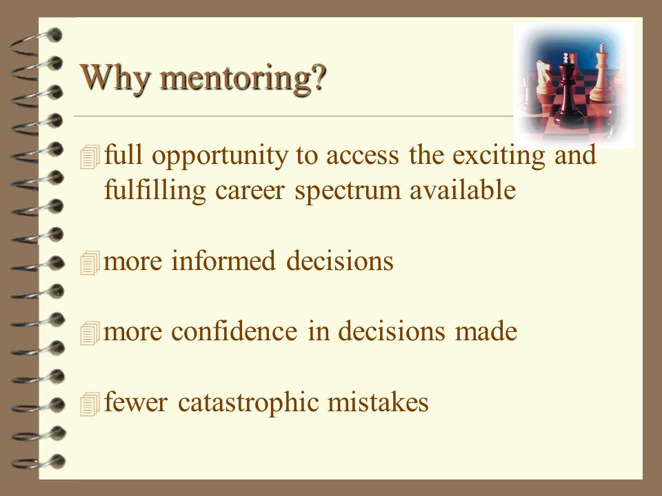 Why mentoring full opportunity to access the exciting and fulfilling career spectrum available. more informed decisions.