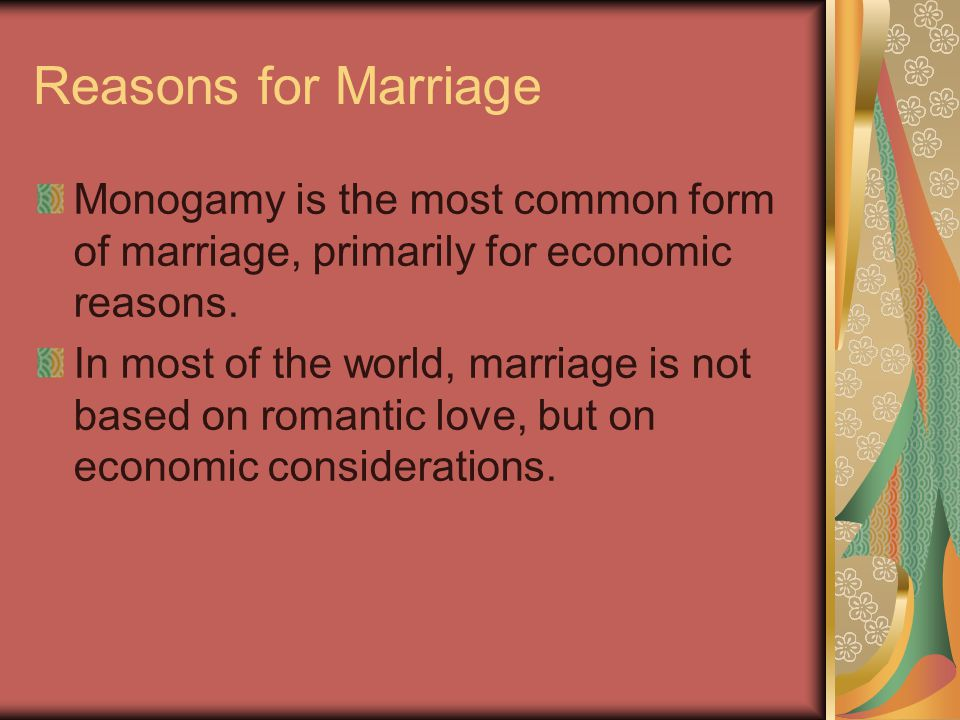 Reasons for Marriage Monogamy is the most common form of marriage, primarily for economic reasons.