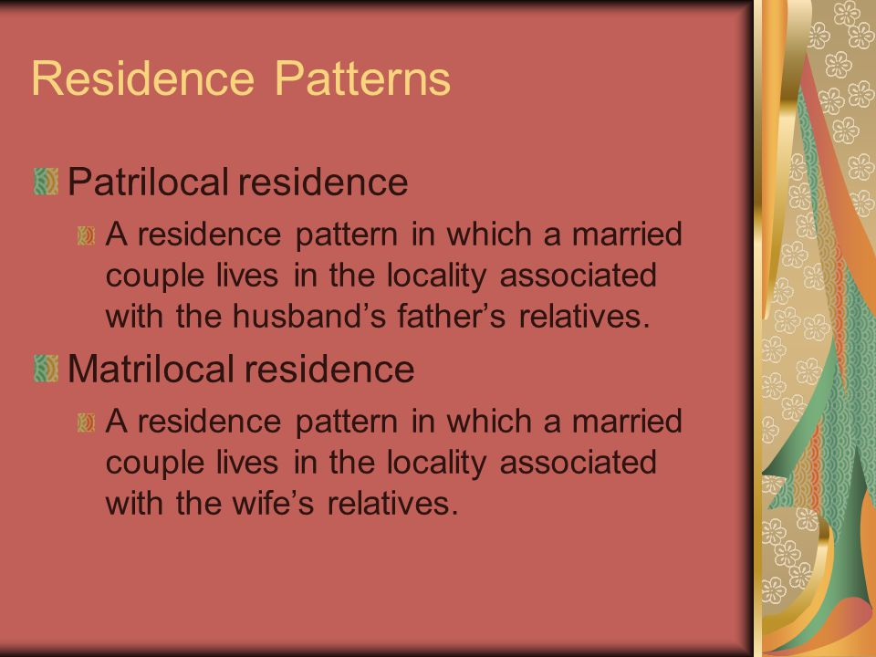 Residence Patterns Patrilocal residence Matrilocal residence