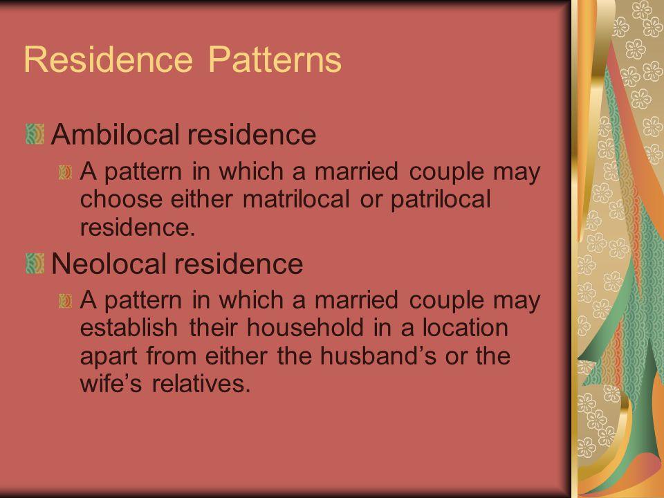 Residence Patterns Ambilocal residence Neolocal residence