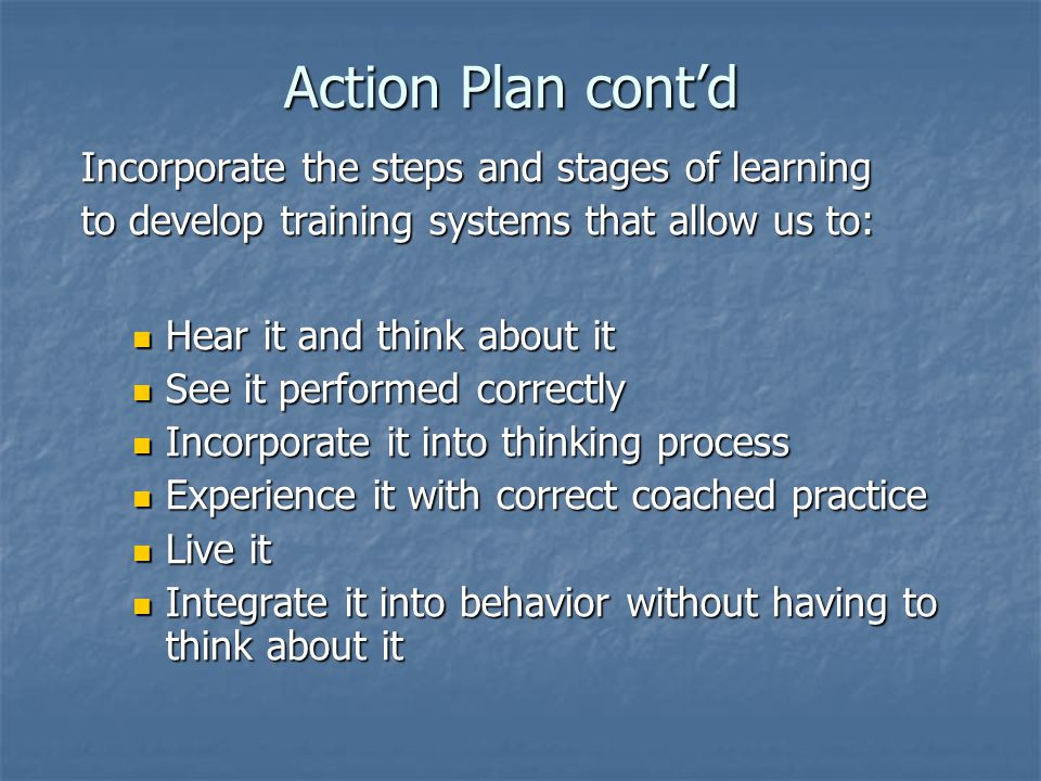 Action Plan cont'd Incorporate the steps and stages of learning