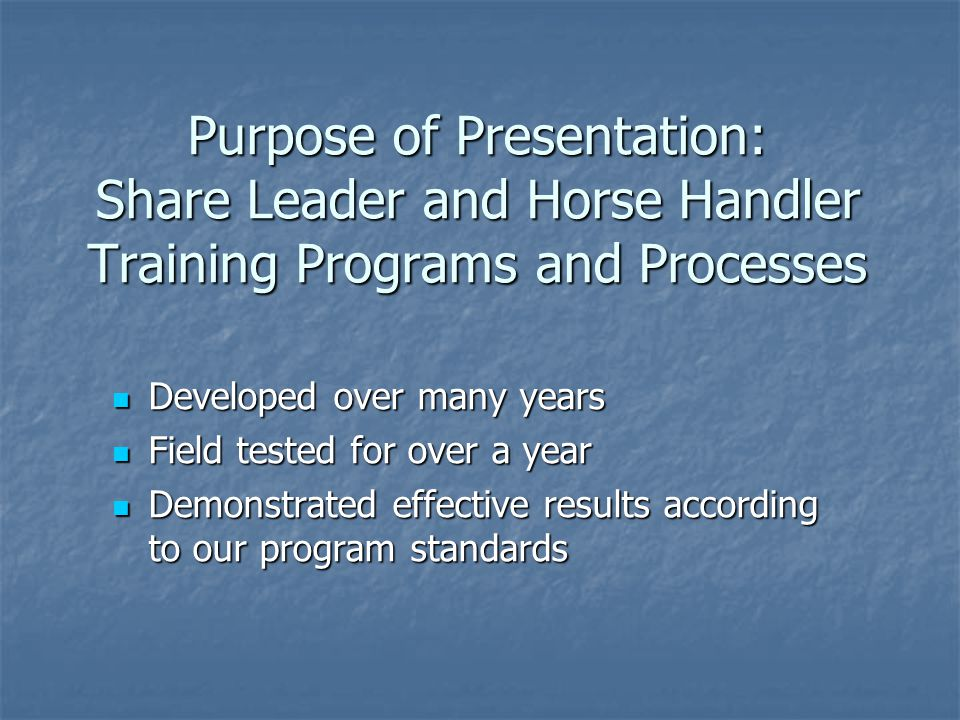 Purpose of Presentation: Share Leader and Horse Handler Training Programs and Processes