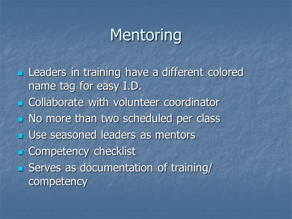 Mentoring Leaders in training have a different colored name tag for easy I.D. Collaborate with volunteer coordinator.
