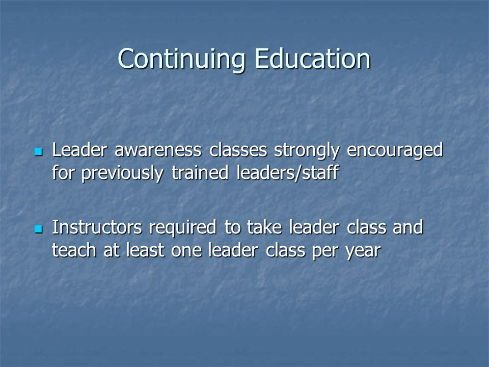 Continuing Education Leader awareness classes strongly encouraged for previously trained leaders/staff.