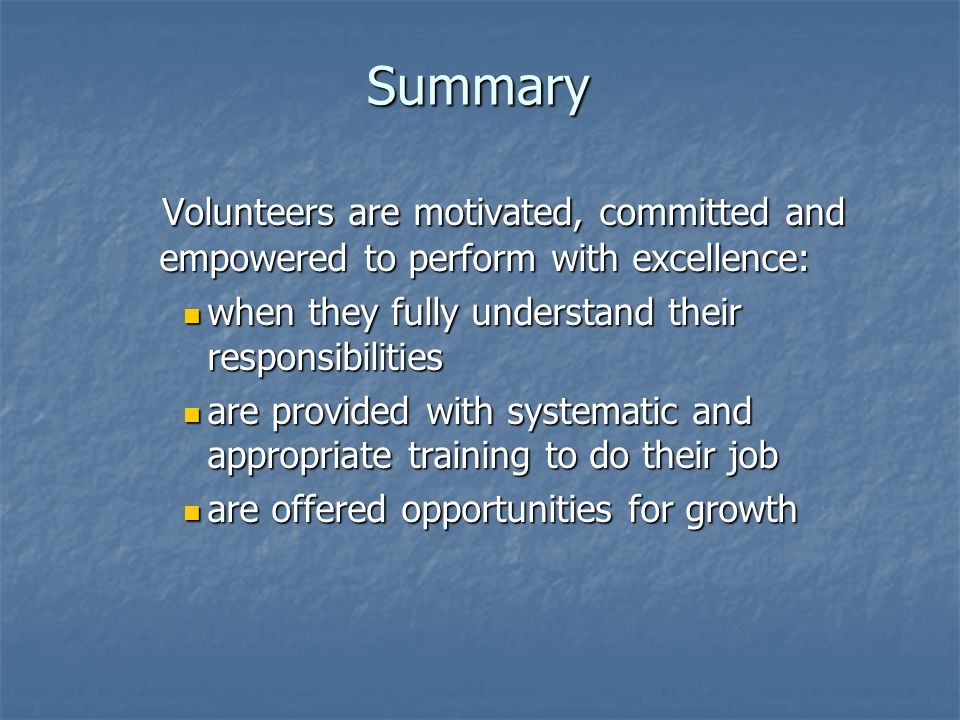 Summary Volunteers are motivated, committed and empowered to perform with excellence: when they fully understand their responsibilities.
