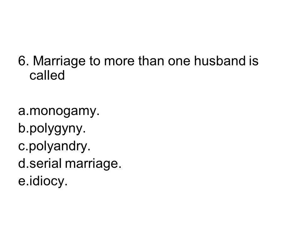 6. Marriage to more than one husband is called