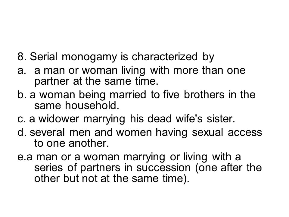8. Serial monogamy is characterized by